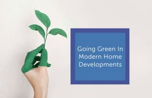 Going green in modern home developments - Nexus Home Improvements