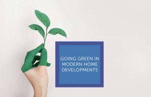 Going green in modern home developments - Nexus Home Improvements