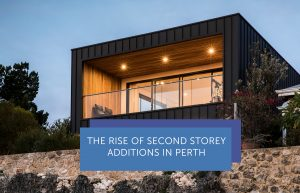 The Rise Of Second Storey Additions in Perth