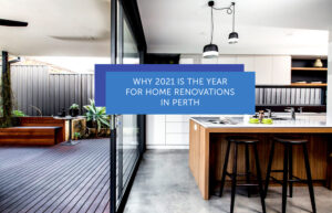 Why 2021 Is The Year For Home Renovations In Perth - Cover image